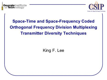 Space-Time and Space-Frequency Coded Orthogonal Frequency Division Multiplexing Transmitter Diversity Techniques King F. Lee.