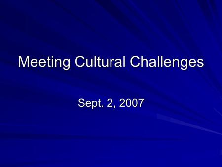 Meeting Cultural Challenges Sept. 2, 2007. What Do You Think? What are some current practices of our culture that might challenge people who follow God?