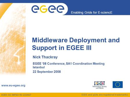EGEE-III INFSO-RI-222667 Enabling Grids for E-sciencE www.eu-egee.org EGEE and gLite are registered trademarks Middleware Deployment and Support in EGEE.
