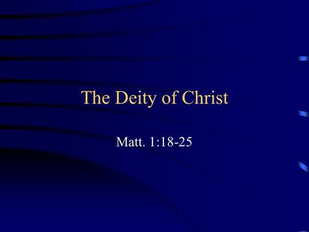 The Deity of Christ Matt. 1:18-25. The Creation We find some interesting terms used – Gen. 1:1, 26 –The Hebrew word is Elohim, a plural form – To whom.