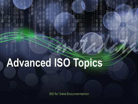 Advanced ISO Topics ISO for Data Documentation. Contents Content Updates – gmx:Anchor for text – Codelists NCEI Component Registry – Resolved Records.