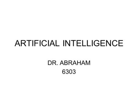 ARTIFICIAL INTELLIGENCE DR. ABRAHAM 6303. AI a field of computer science that is concerned with mechanizing things people do that require intelligent.