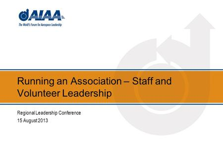 Running an Association – Staff and Volunteer Leadership Regional Leadership Conference 15 August 2013.