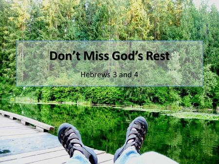 Don't Miss God's Rest Don't Miss God's Rest Hebrews 3 and 4.