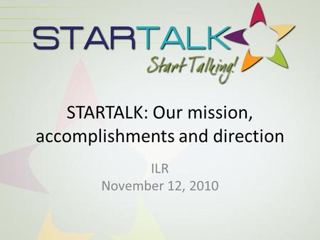 STARTALK: Our mission, accomplishments and direction ILR November 12, 2010.