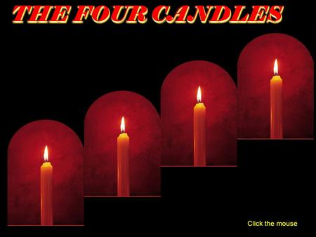 Click the mouse THE FOUR CANDLES THE FOUR CANDLES.