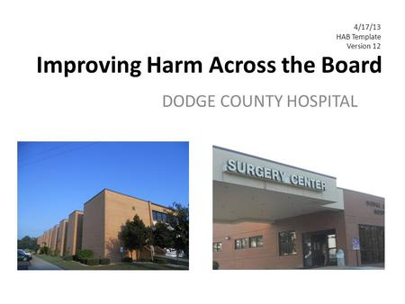 Improving Harm Across the Board DODGE COUNTY HOSPITAL 4/17/13 HAB Template Version 12.