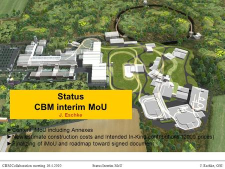 International Accelerator Facility for Beams of Ions and Antiprotons at Darmstadt CBM Collaboration meeting 16.4.2010Status Interim MoU J. Eschke, GSI.