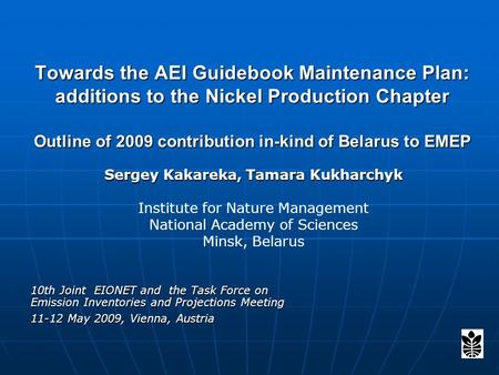 Towards the AEI Guidebook Maintenance Plan: additions to the Nickel Production Chapter Outline of 2009 contribution in-kind of Belarus to EMEP 10th Joint.