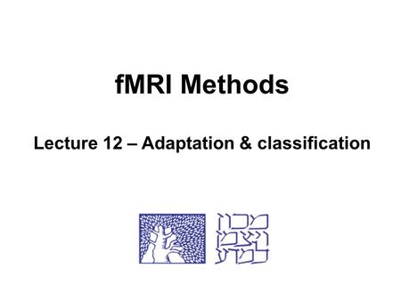 fMRI Methods Lecture 12 – Adaptation & classification