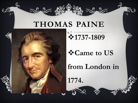 THOMAS PAINE  1737-1809  Came to US from London in 1774.