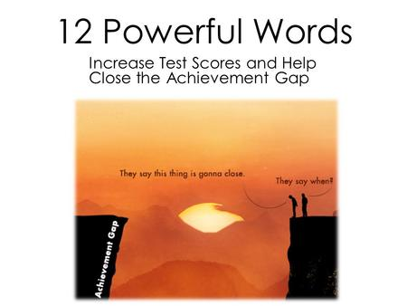 12 Powerful Words Increase Test Scores and Help Close the Achievement Gap.