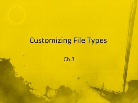 Ch 3. File Types and File Extensions File extensions are hidden by default –This prevents people from changing them –It's difficult to tell files with.