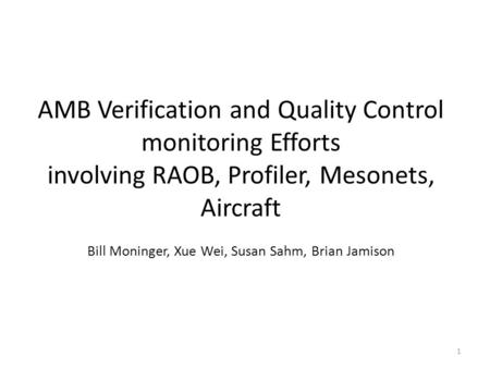 AMB Verification and Quality Control monitoring Efforts involving RAOB, Profiler, Mesonets, Aircraft Bill Moninger, Xue Wei, Susan Sahm, Brian Jamison.