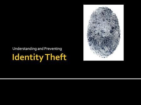 Understanding and Preventing.  Acquiring someone's identifying information and impersonating them for gain.