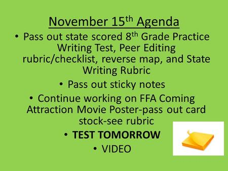 November 15 th Agenda Pass out state scored 8 th Grade Practice Writing Test, Peer Editing rubric/checklist, reverse map, and State Writing Rubric Pass.