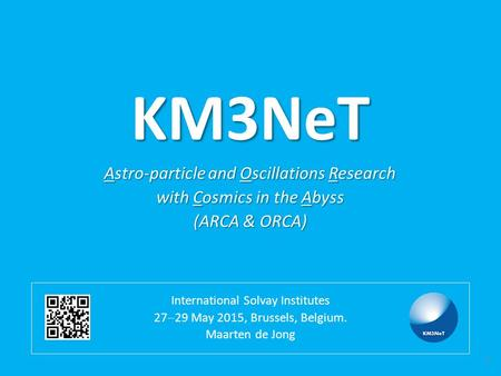 KM3NeT International Solvay Institutes 27  29 May 2015, Brussels, Belgium. Maarten de Jong Astro-particle and Oscillations Research with Cosmics in the.