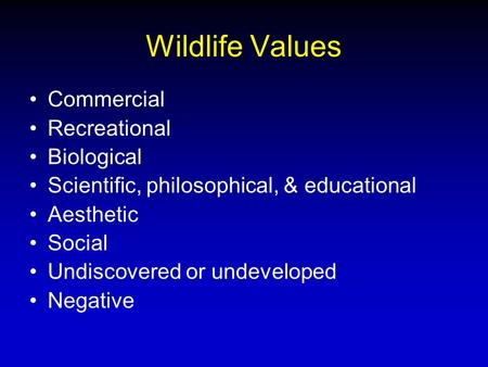 Wildlife Values Commercial Recreational Biological Scientific, philosophical, & educational Aesthetic Social Undiscovered or undeveloped Negative.