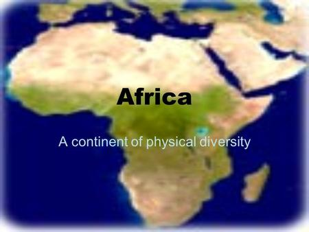 Africa A continent of physical diversity. The equator divides the continent in half. Cairo, Egypt is as far away from the equator as New Orleans.