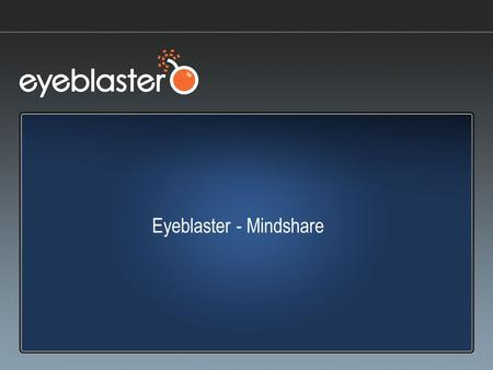 Eyeblaster - Mindshare. www.eyeblaster.com [index] EYEBLASTER: GLOBAL RICH MEDIA LEADER Innovative solutions and expert service, spanning 15 countries.