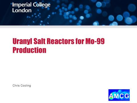 Uranyl Salt Reactors for Mo-99 Production Chris Cooling.