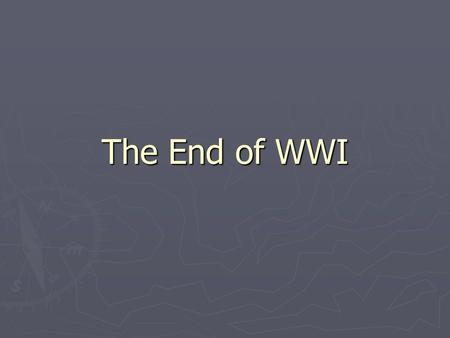 The End of WWI. The U.S. Enters the War ► The Germans announced a policy of Unrestricted Submarine Warfare- sink any ship near Britain. ► The US was neutral.