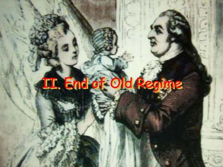 II. End of Old Regime. A. Great Fear Great Fear - Rumors spread that French nobles wanted to starve peasants Hunger and grain shortages drove many to.