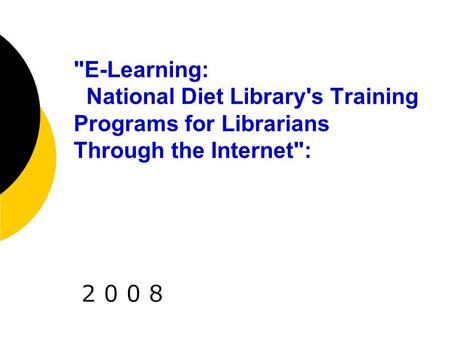 E-Learning: National Diet Library's Training Programs for Librarians Through the Internet: 2008.