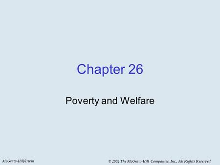 McGraw-Hill/Irwin © 2002 The McGraw-Hill Companies, Inc., All Rights Reserved. Chapter 26 Poverty and Welfare.