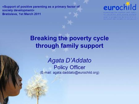 Breaking the poverty cycle through family support Agata D'Addato Policy Officer (  «Support of positive parenting as.