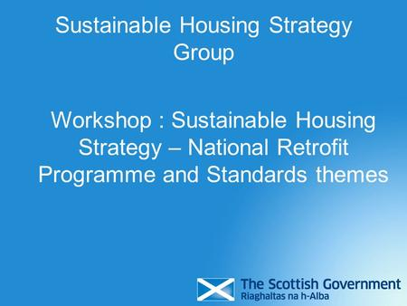 Sustainable Housing Strategy Group Workshop : Sustainable Housing Strategy – National Retrofit Programme and Standards themes.
