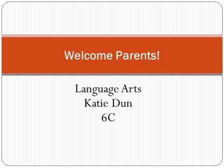 Language Arts Katie Dun 6C Welcome Parents!. About Me Grew up in Bucks County, Neshaminy High School Attended West Chester University Graduated with a.
