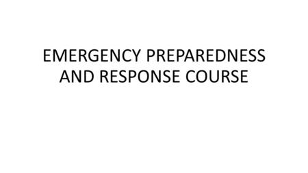 EMERGENCY PREPAREDNESS AND RESPONSE COURSE. Introduction Across the world, the humanitarian system has been pushed further than ever before by the need.