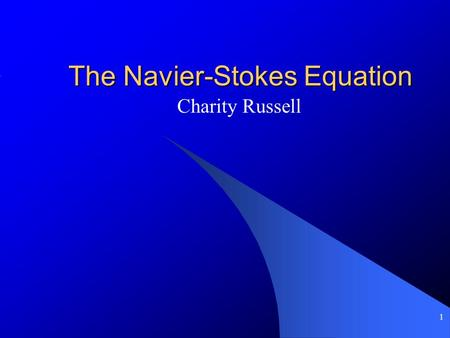 1 The Navier-Stokes Equation Charity Russell. 2 Louis Marie Henri Navier Famous in his time for bridge building; also a government consultant on scientific.