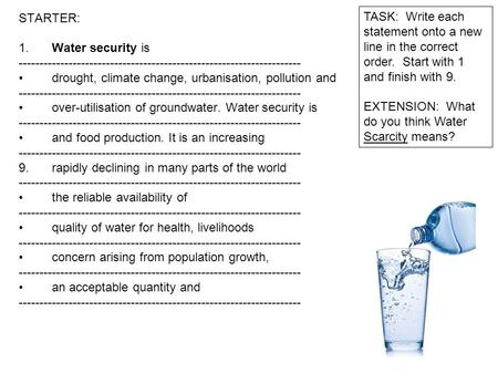 STARTER: 1. Water security is -------------------------------------------------------------------- drought, climate change, urbanisation, pollution and.