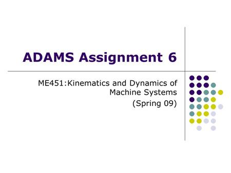 ME451:Kinematics and Dynamics of Machine Systems (Spring 09)