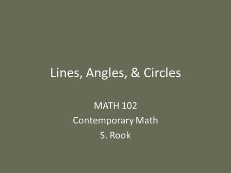 Lines, Angles, & Circles MATH 102 Contemporary Math S. Rook.