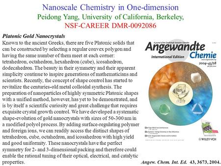 Nanoscale Chemistry in One-dimension Peidong Yang, University of California, Berkeley, NSF-CAREER DMR-0092086 Platonic Gold Nanocrystals Known to the ancient.
