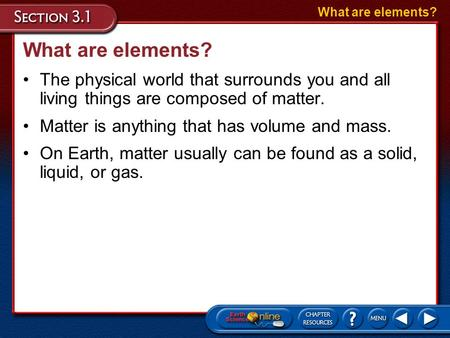 Matter is anything that has volume and mass. On Earth, matter usually can be found as a solid, liquid, or gas. What are elements? The physical world that.