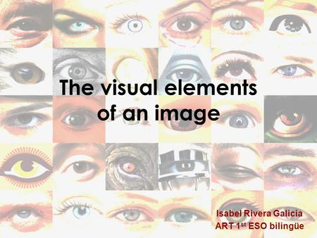 The visual elements of an image Isabel Rivera Galicia ART 1 st ESO bilingüe.