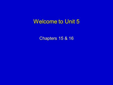 Welcome to Unit 5 Chapters 15 & 16. Chapter 15 The Digestive System.