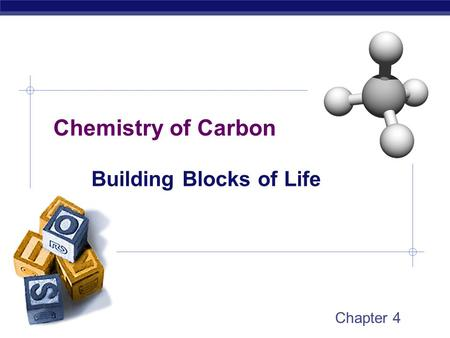 Chemistry of Carbon Building Blocks of Life Chapter 4.