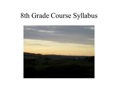 8th Grade Course Syllabus. Class Expectations Each Student Will: –Take responsibility for their actions –Arrive to class & be seated in assigned seat.
