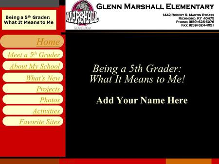 Being a 5 th Grader: What It Means to Me Projects Photos Activities Favorite Sites What's New Home Meet a 5 th Grader About My School May 20081 Being a.