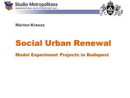 Social Urban Renewal Model Experiment Projects in Budapest Márton Krausz.