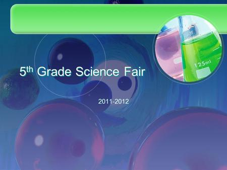 5 th Grade Science Fair 2011-2012. What is a science fair? J. Glenn Edwards will be hosting a science fair, and your child will be participating! Each.