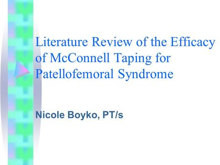 Literature Review of the Efficacy of McConnell Taping for Patellofemoral Syndrome Nicole Boyko, PT/s.