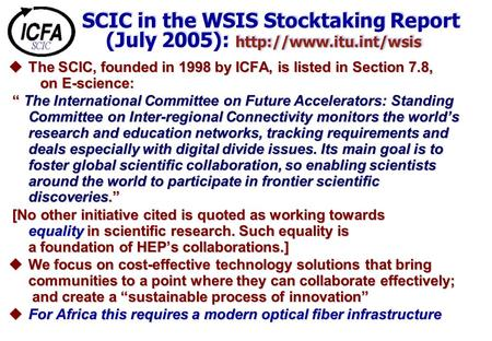 SCIC in the WSIS Stocktaking Report (July 2005):  uThe SCIC, founded in 1998 by ICFA, is listed in Section.