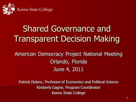 1 Shared Governance and Transparent Decision Making American Democracy Project National Meeting Orlando, Florida June 4, 2011 Patrick Dolenc, Professor.