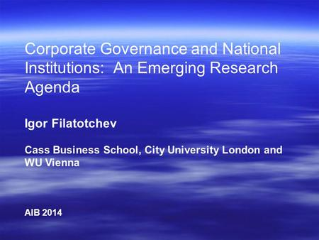 Corporate Governance and National Institutions: An Emerging Research Agenda Igor Filatotchev Cass Business School, City University London and WU Vienna.